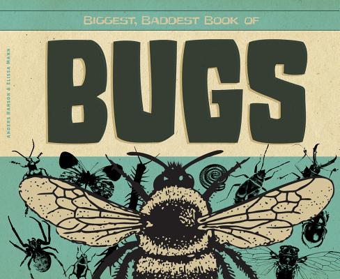 Biggest, Baddest Book of Bugs By Hanson, Anders