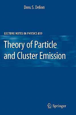 Theory of Particle and Cluster Emission By Delion, Doru